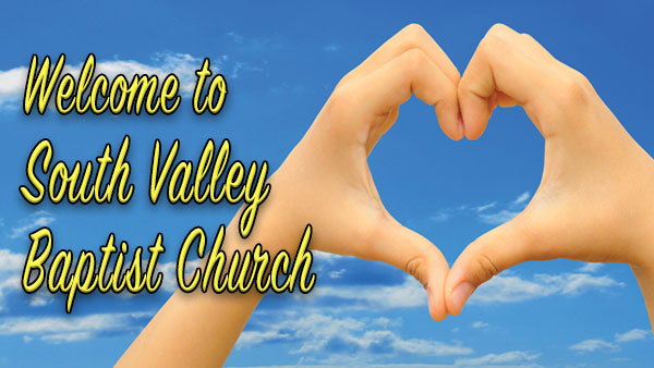 Welcome to South Valley Baptist Church